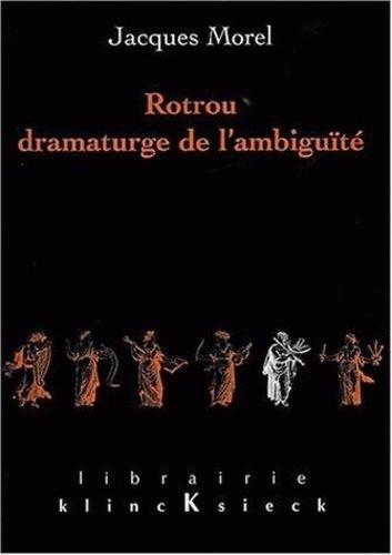 Jacques Morel - Rotrou, dramaturge de l'ambiguïté.