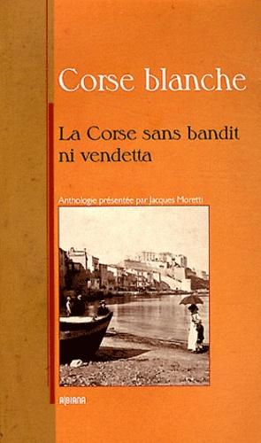Jacques Moretti - Corse blanche - Sans bandit ni vendetta.