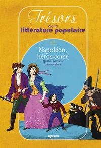 Jacques Moretti - Napoléon, héros corse - Quatre romans introuvables.