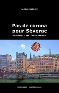 Jacques Morize - Pas de corona pour Séverac - Brève enquête par temps de pandémie.