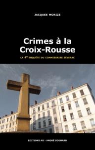 Jacques Morize - Une enquête du commissaire Séverac  : Crimes à la Croix-Rousse.