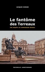 Jacques Morize - Une enquête du commissaire Séverac  : Le fantôme des Terreaux.