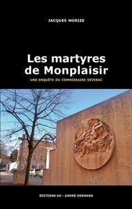 Jacques Morize - Une enquête du commissaire Séverac  : Les martyres de Monplaisir.
