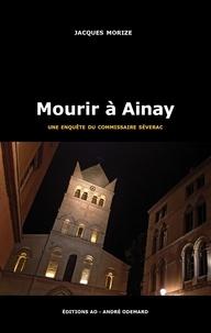 Jacques Morize - Une enquête du commissaire Séverac  : Mourir à Ainay.
