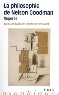 Jacques Morizot et Roger Pouivet - La philosophie de Nelson Goodman - Repères.