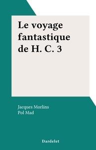 Jacques Morlins et Pol Mad - Le voyage fantastique de H. C. 3.
