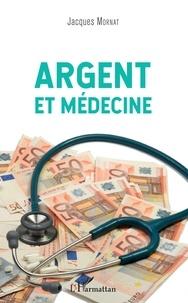 Argent et médecine - Jacques Mornat |