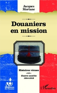 Jacques Mortane - Douaniers en mission.