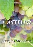 Jacques Moscato - Castello - Récit d'une renaissance.