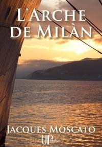 """Jacques Moscato - L'Arche de Milàn - Un roman """"Feel Good""""."""