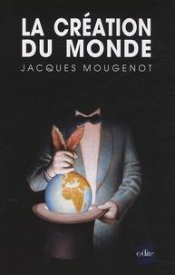Jacques Mougenot - La création du monde.