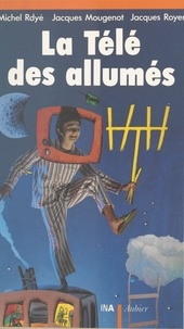 Jacques Mougenot et Michel Rdyé - La télé des allumés - 1960-1975 : une télé dans le biberon.