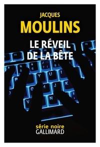 Jacques Moulins - Le réveil de la bête.