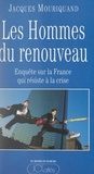 Jacques Mouriquand - Les hommes du renouveau - Enquête sur la France qui résiste à la crise.