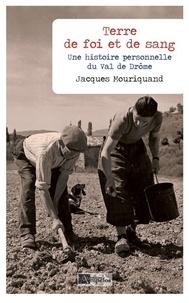 Jacques Mouriquand - Terre de foi et de sang - Une histoire personnelle du Val de Drôme.