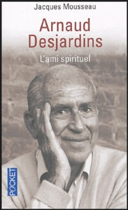Jacques Mousseau - Arnaud Desjardins - L'ami spirituel.