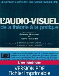 Collectif et Jacques Mousseau - L'Audio-visuel - De la théorie à la pratique.