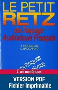 Jacques Mousseau et Christian Brochand - Le Petit Retz du paysage audiovisuel français.