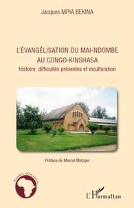 Jacques Mpia Bekina - L'évangélisation du Mai-Ndombe au Congo-Kinshasa - Histoire, difficultés présentes et inculturation.