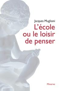 Jacques Muglioni - L'école ou le loisir de penser.