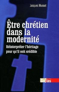 Jacques Musset - Etre chrétien dans la modernité - Comment réinterpréter l'héritage pour qu'il soit crédible.