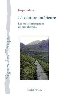 Jacques Musset - L'aventure intérieure - Les mots-compagnon de mes chemins.
