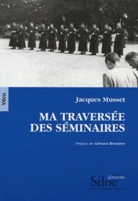 Jacques Musset - Ma traversée des séminaires.