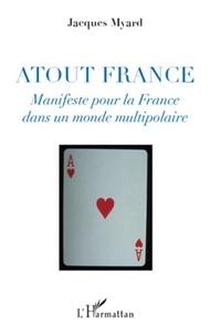 Jacques Myard - Atout France - Manifeste pour la France dans un monde multipolaire.