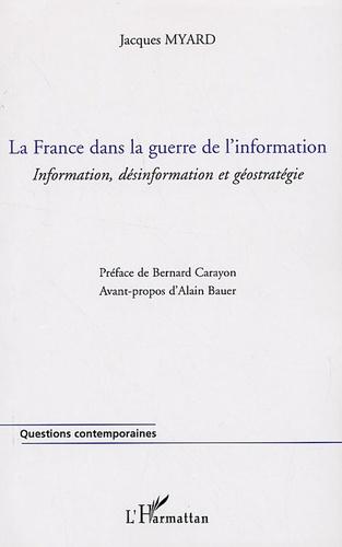 Jacques Myard - La France dans la guerre de l'information - Information, désinformation et géostratégie.