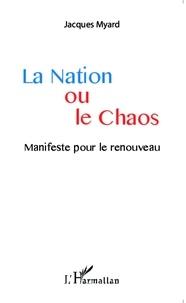 Jacques Myard - La Nation ou le chaos - Manifeste pour le renouveau.