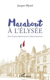 Jacques Myard - Marabout à l'Elysée - Suivi de prescriptions pour le désenvoûtement.