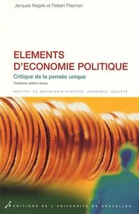 Jacques Nagels et Robert Plasman - Eléments d'économie politique - Critique de la pensée unique.