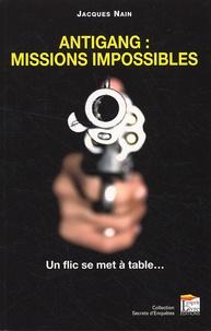 Jacques Nain - Antigang : missions impossibles - Un flic se met à table....
