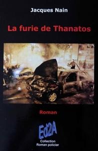 Jacques Nain - La furie de Thanatos.
