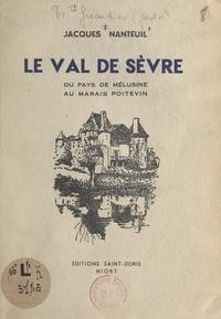 Jacques Nanteuil et H. Besnard-Giraudias - Le Val de Sèvre, du pays de Mélusine au marais poitevin.