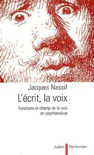 Jacques Nassif - L'écrit, la voix - Fonctions et champ de la voix en psychanalyse.