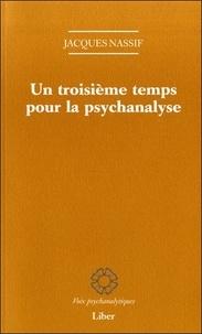 Jacques Nassif - Un troisième temps pour la psychanalyse.