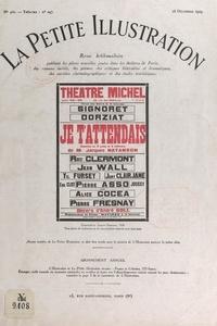 Jacques Natanson et E. Clair-Guyot - Je t'attendais - Comédie en 3 actes et 4 tableaux, représentée pour la première fois au théâtre Michel, le 29 décembre 1928, et reprise sur la même scène le 2 octobre 1929.