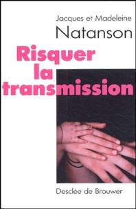 Jacques Natanson et Madeleine Natanson - Risquer la transmission ?.
