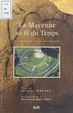 Jacques Naveau et Bertrand Bouflet - La Mayenne au fil du temps - L'archéologue et le photographe.