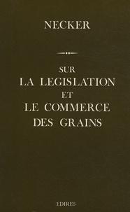 Jacques Necker - Sur la législation et le commerce des grains.