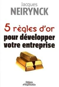 Jacques Neirynck - 5 Règles d'or pour développer votre entreprise.