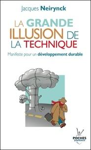 Jacques Neirynck - La grande illusion de la technique - Manifeste pour un développement durable.