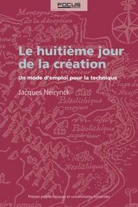Jacques Neirynck - Le huitième jour de la création - Un mode d'emploi pour la technique.