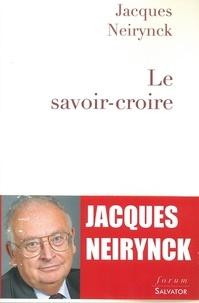 Jacques Neirynck - Le savoir-croire.