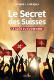 Jacques Neirynck - Le Secret des Suisses - Le goût du consensus.