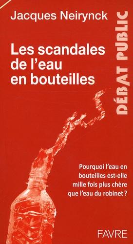 Jacques Neirynck - Les scandales de l'eau en bouteille - Pourquoi l'eau en bouteilles est-elle mille fois plus chère que l'eau du robinet ?.