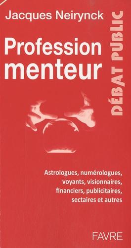 Jacques Neirynck - Profession menteur - Astrologues, numérologues, voyants, visionnaires, financiers, publicitaires, sectaires et autres.