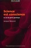 Jacques Neirynck - Science est conscience - Le cas du génie génétique.