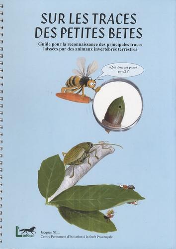Jacques Nel - Sur les traces des petites bêtes - Guide pour la reconnaissance des principales traces laissées par des animaux invertébrés terrestres.